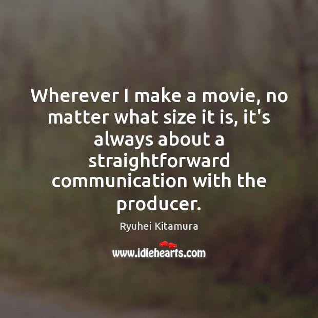 Wherever I make a movie, no matter what size it is, it's Image