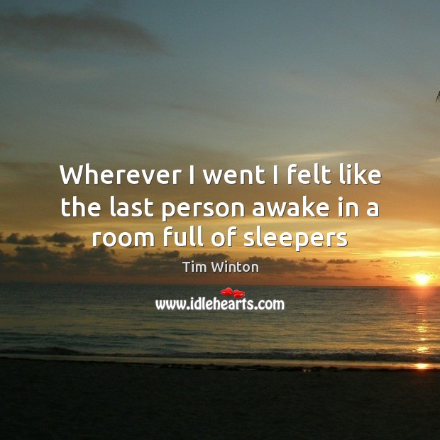 Image, Wherever I went I felt like the last person awake in a room full of sleepers