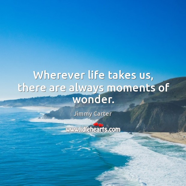 Image, Wherever life takes us, there are always moments of wonder.