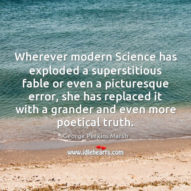 Wherever modern Science has exploded a superstitious fable or even a picturesque Image