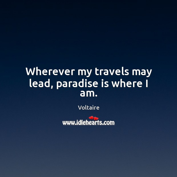 Image, Wherever my travels may lead, paradise is where I am.
