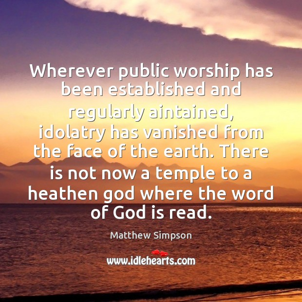 Wherever public worship has been established and regularly aintained, idolatry has vanished Image
