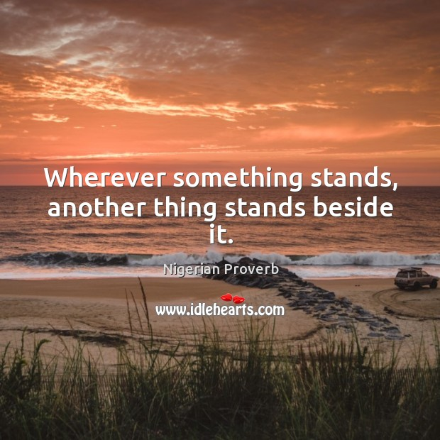 Image, Wherever something stands, another thing stands beside it.