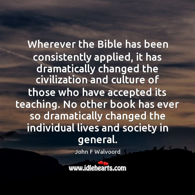 Image, Wherever the Bible has been consistently applied, it has dramatically changed the