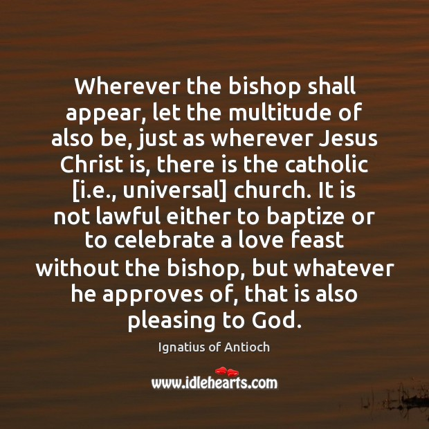 Image, Wherever the bishop shall appear, let the multitude of also be, just
