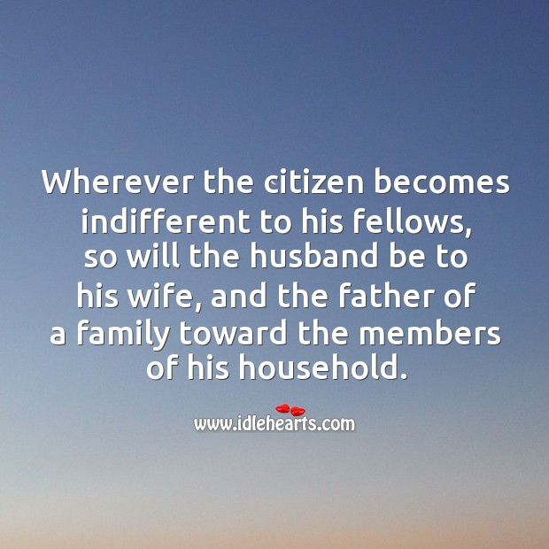 Wherever the citizen becomes indifferent to his fellows Image