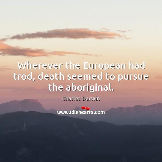 Image, Wherever the European had trod, death seemed to pursue the aboriginal.