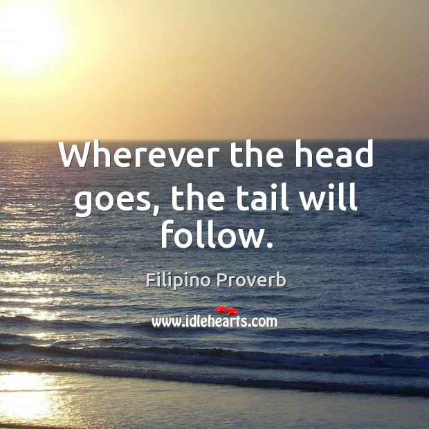 Wherever the head goes, the tail will follow. Filipino Proverbs Image