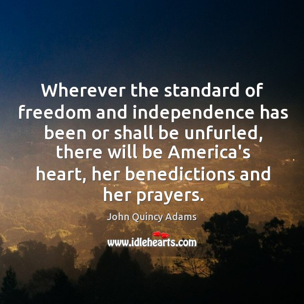 Wherever the standard of freedom and independence has been or shall be Image