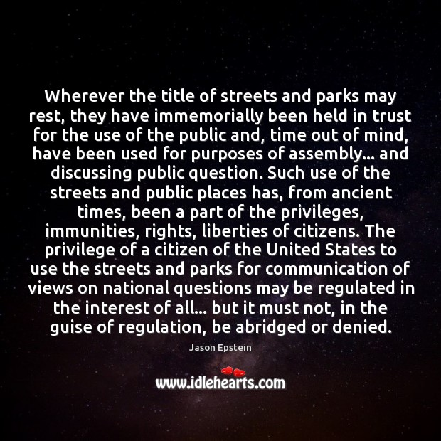 Wherever the title of streets and parks may rest, they have immemorially Jason Epstein Picture Quote