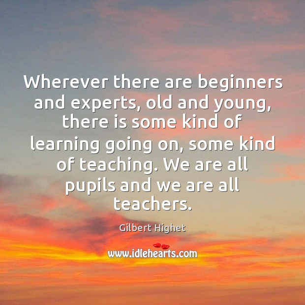 Image, Wherever there are beginners and experts, old and young, there is some