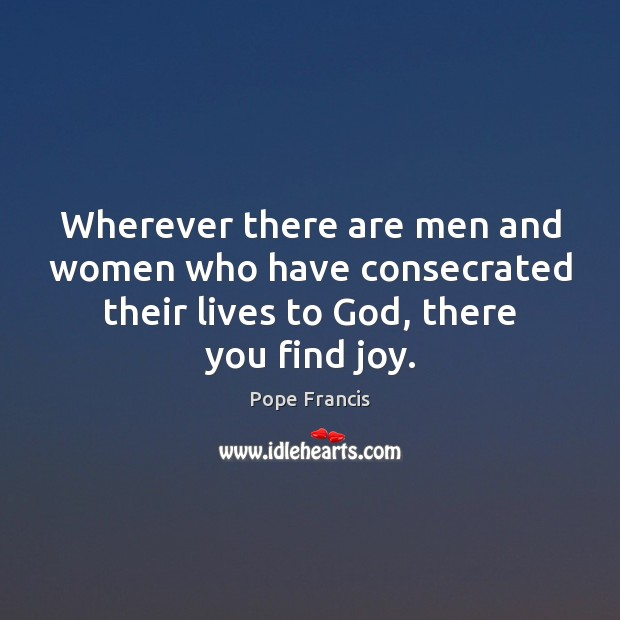 Wherever there are men and women who have consecrated their lives to Image