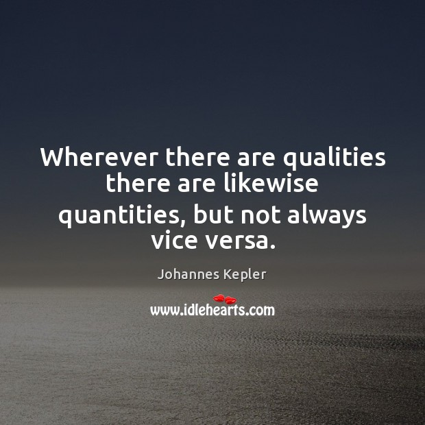 Image, Wherever there are qualities there are likewise quantities, but not always vice versa.
