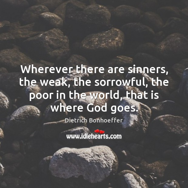 Image, Wherever there are sinners, the weak, the sorrowful, the poor in the