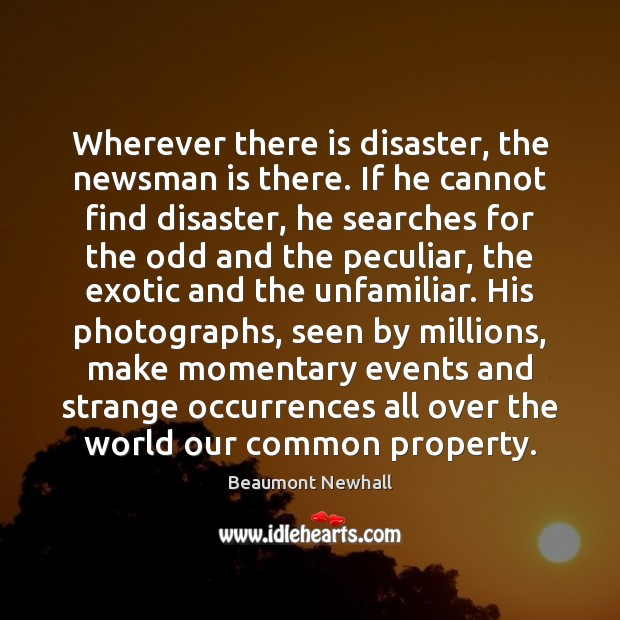 Image, Wherever there is disaster, the newsman is there. If he cannot find