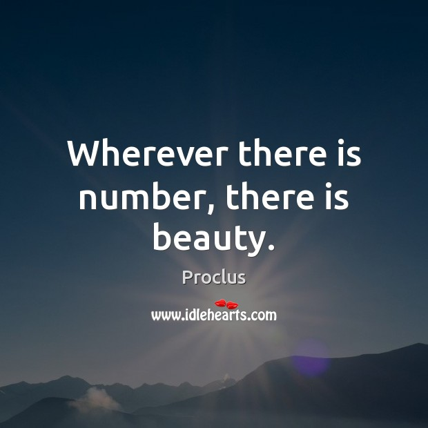 Wherever there is number, there is beauty. Image