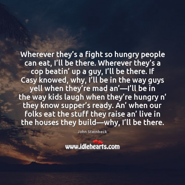 Wherever they's a fight so hungry people can eat, I'll Image
