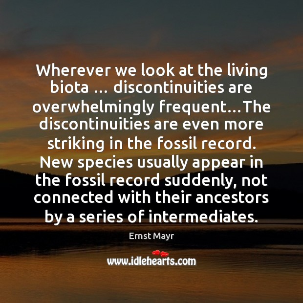 Wherever we look at the living biota … discontinuities are overwhelmingly frequent…The Image