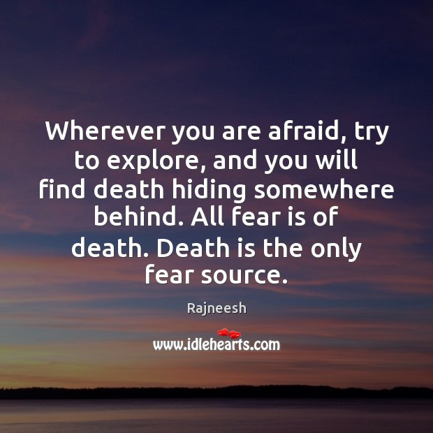 Image, Wherever you are afraid, try to explore, and you will find death