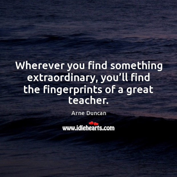 Image, Wherever you find something extraordinary, you'll find the fingerprints of a