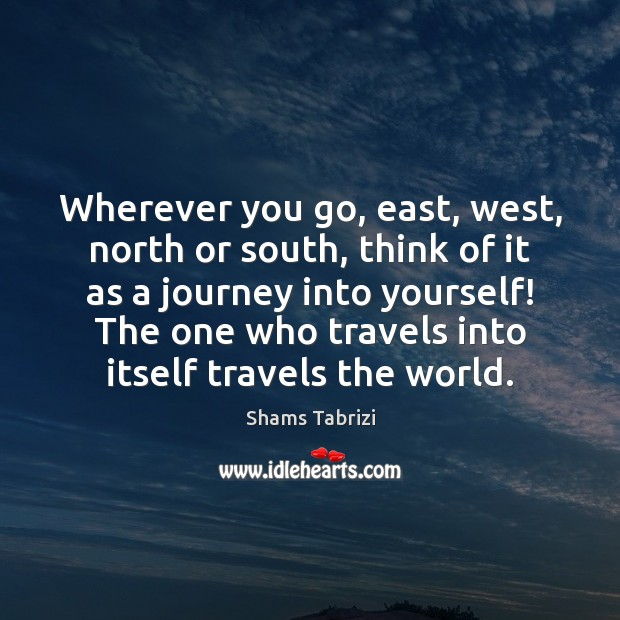 Image, Wherever you go, east, west, north or south, think of it as