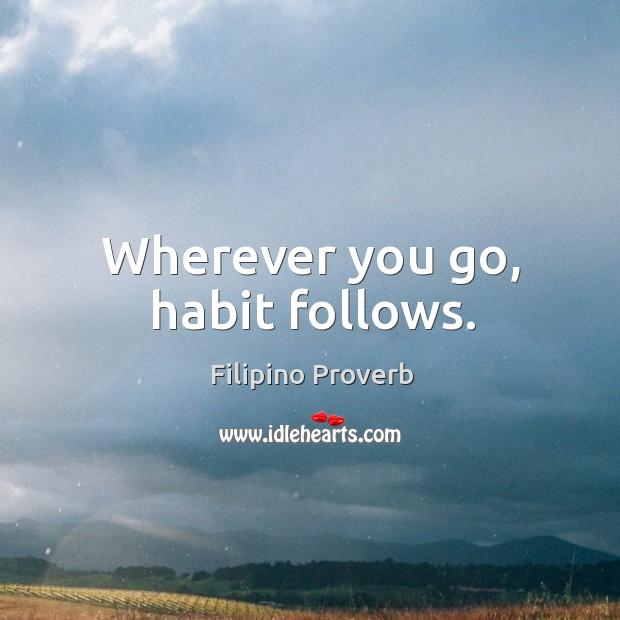 Wherever you go, habit follows. Filipino Proverbs Image