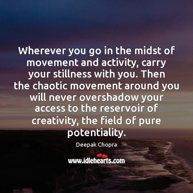 Wherever you go in the midst of movement and activity, carry your Access Quotes Image