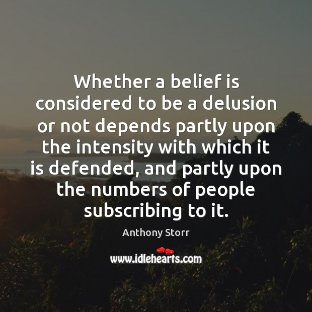 Whether a belief is considered to be a delusion or not depends Belief Quotes Image