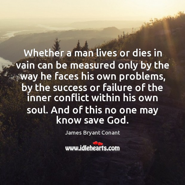 Image, Whether a man lives or dies in vain can be measured only