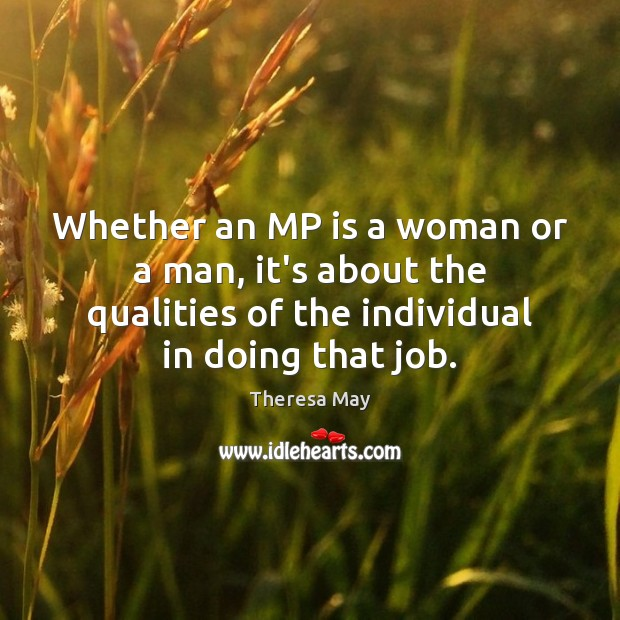 Whether an MP is a woman or a man, it's about the Theresa May Picture Quote