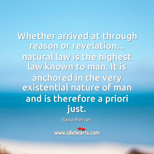 Whether arrived at through reason or revelation… natural law is the highest Ilana Mercer Picture Quote