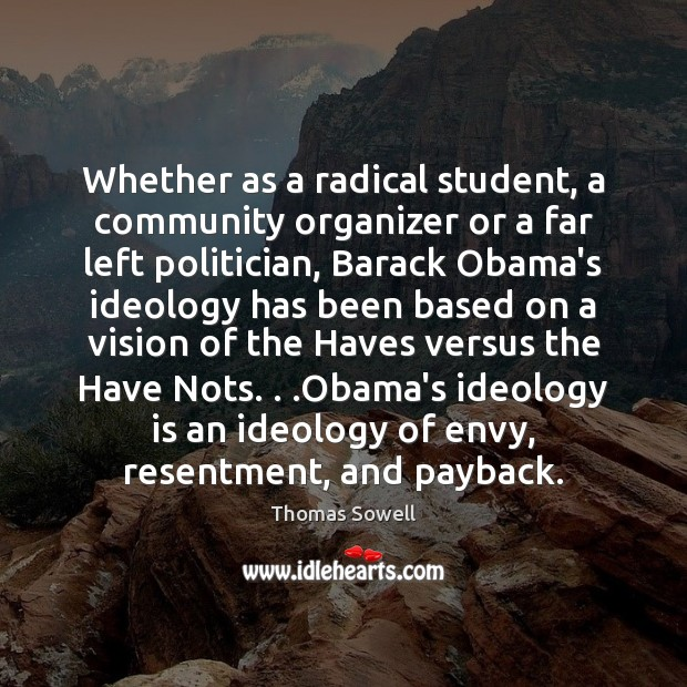 Whether as a radical student, a community organizer or a far left Thomas Sowell Picture Quote