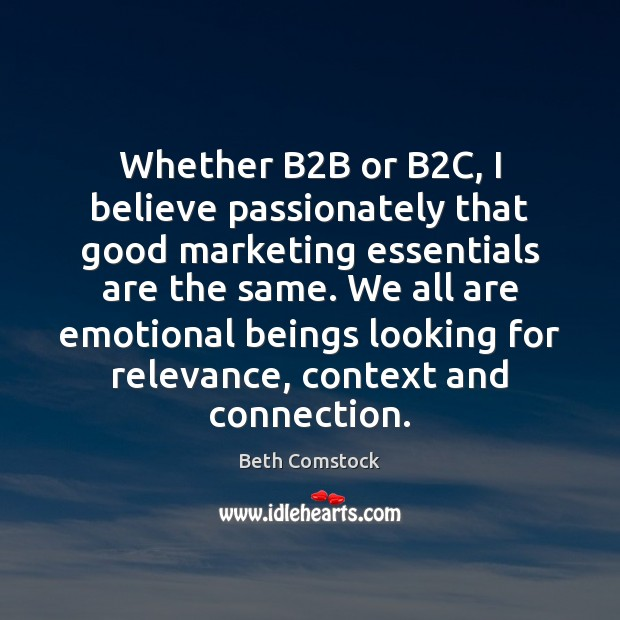 Image, Whether B2B or B2C, I believe passionately that good marketing