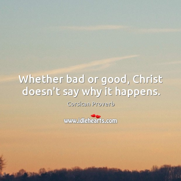 Image, Whether bad or good, christ doesn't say why it happens.