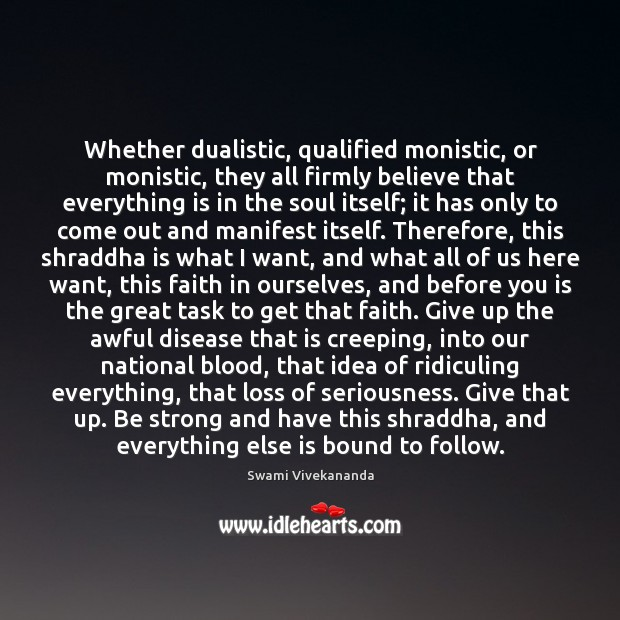 Whether dualistic, qualified monistic, or monistic, they all firmly believe that everything Image