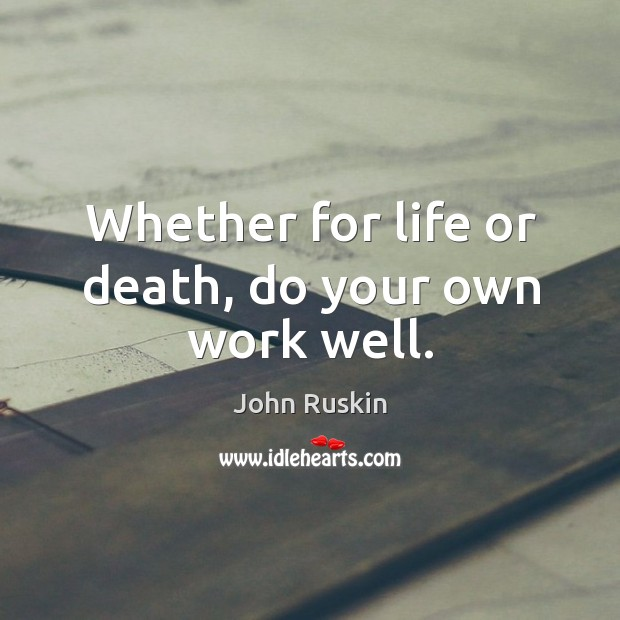 Image, Whether for life or death, do your own work well.