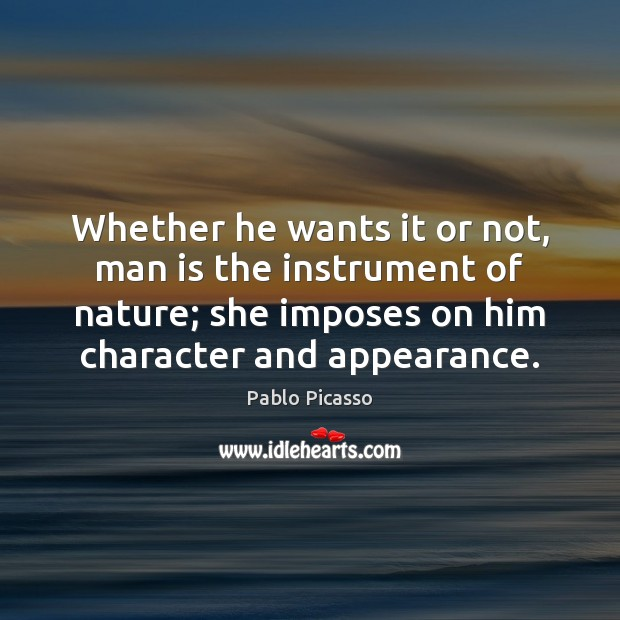 Whether he wants it or not, man is the instrument of nature; Appearance Quotes Image
