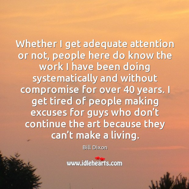 Image, Whether I get adequate attention or not, people here do know the work I have been doing