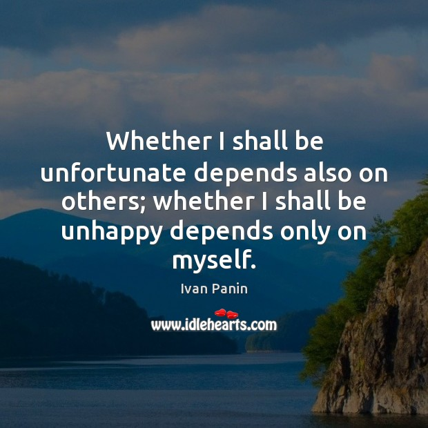 Image, Whether I shall be unfortunate depends also on others; whether I shall