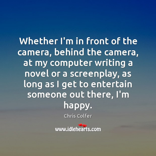 Whether I'm in front of the camera, behind the camera, at my Chris Colfer Picture Quote