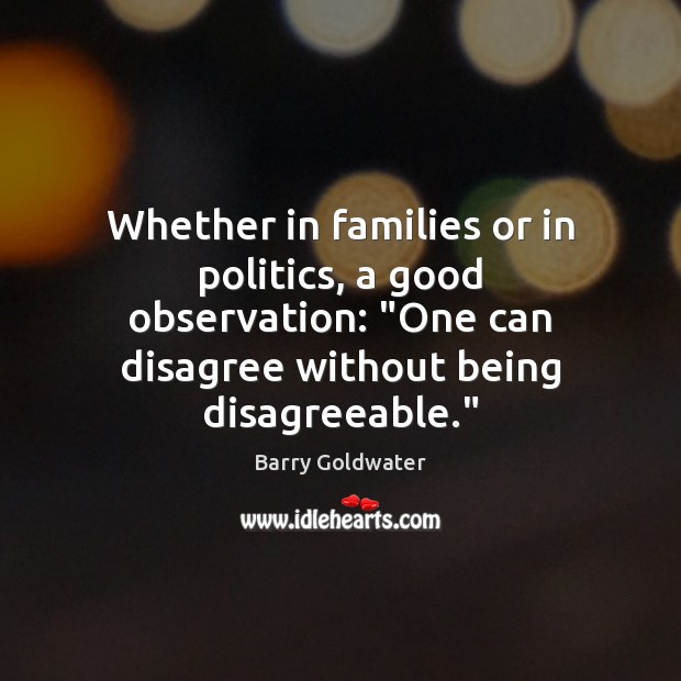 """Whether in families or in politics, a good observation: """"One can disagree Image"""