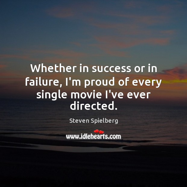 Image, Whether in success or in failure, I'm proud of every single movie I've ever directed.
