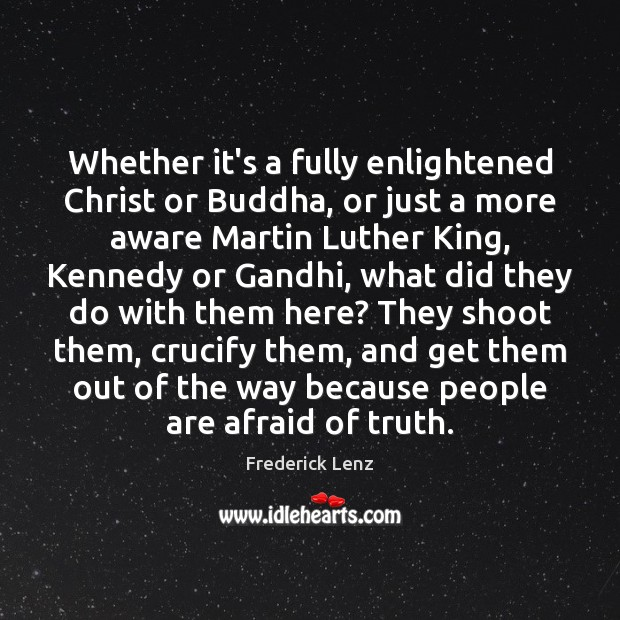 Whether it's a fully enlightened Christ or Buddha, or just a more Frederick Lenz Picture Quote