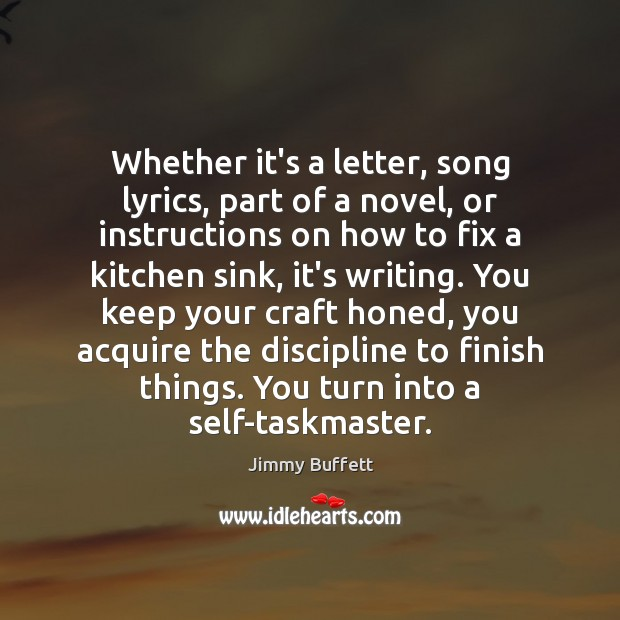 Whether it's a letter, song lyrics, part of a novel, or instructions Jimmy Buffett Picture Quote