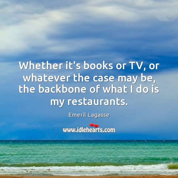 Whether it's books or TV, or whatever the case may be, the Emeril Lagasse Picture Quote