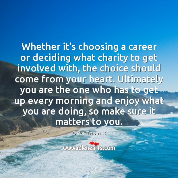 Whether it's choosing a career or deciding what charity to get involved Dave Thomas Picture Quote