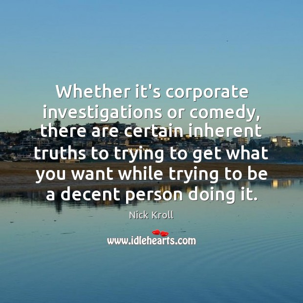 Whether it's corporate investigations or comedy, there are certain inherent truths to Nick Kroll Picture Quote
