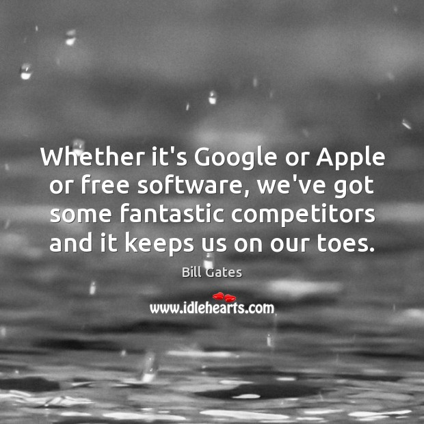 Whether it's Google or Apple or free software, we've got some fantastic Bill Gates Picture Quote