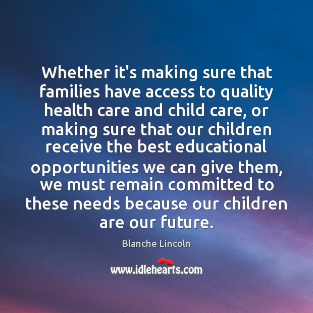Whether it's making sure that families have access to quality health care Image