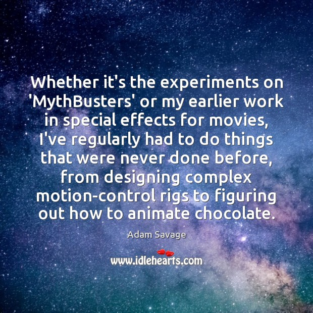 Image, Whether it's the experiments on 'MythBusters' or my earlier work in special
